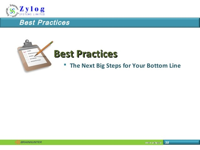 www.zylog.cawww.zylog.ca 38 Best Practices Best PracticesBest Practices  The Next Big Steps for Your Bottom Line