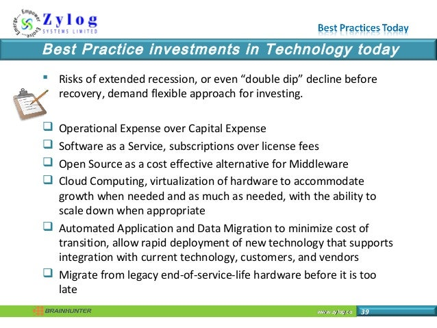 """www.zylog.cawww.zylog.ca 39 Best Practice investments in Technology today  Risks of extended recession, or even """"double d..."""