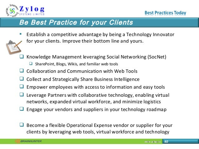 www.zylog.cawww.zylog.ca 40 Be Best Practice for your Clients  Establish a competitive advantage by being a Technology In...
