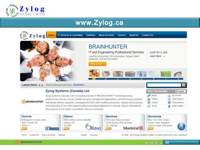 www.zylog.cawww.zylog.ca 43 Zylog in Canada  Feb 2010 Zylog acquired Brainhunter, one of the top two technology staffing ...