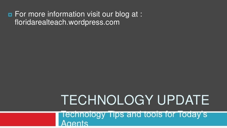 TECHNOLOGY UPDATE<br />Technology Tips and tools for Today's Agents<br /><ul><li>For more information visit our blog at : ...