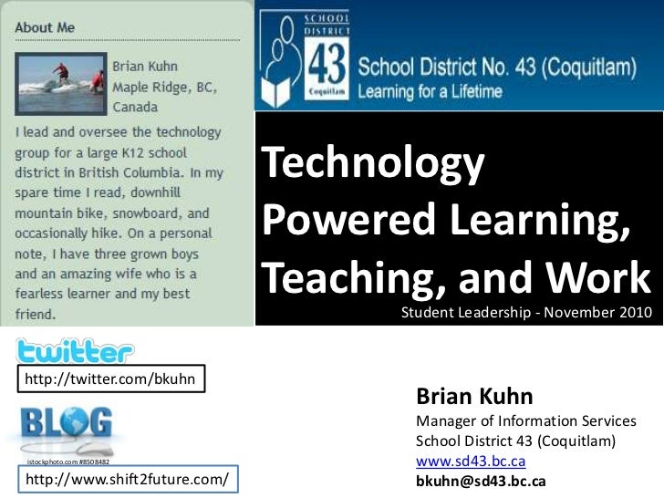 Technology Powered Learning, Teaching, and Work<br />Student Leadership - November 2010<br />http://twitter.com/bkuhn<br /...