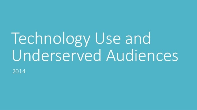 Technology Use and Underserved Audiences 2014