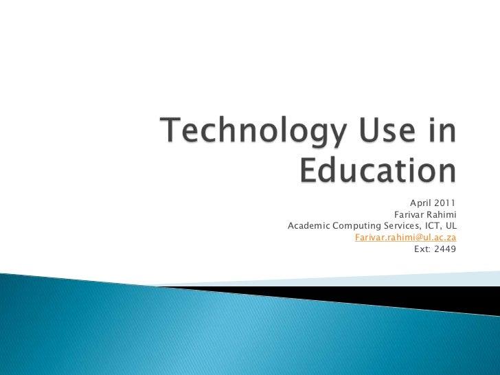 Technology Use in Education<br />April 2011<br />Farivar Rahimi<br />Academic Computing Services, ICT, UL<br />Farivar.rah...