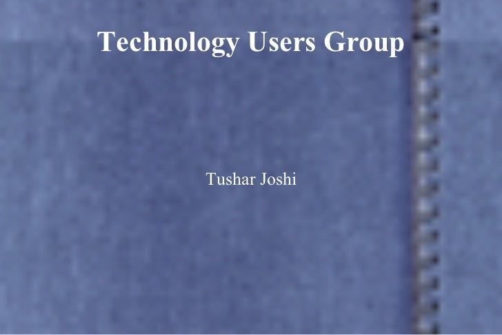 Technology Users Group Tushar Joshi