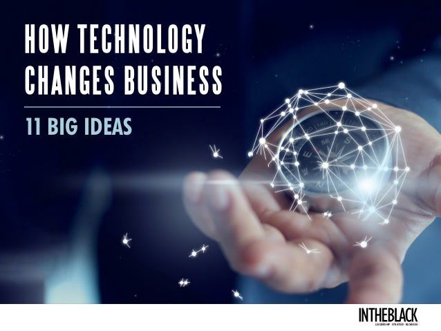HOW TECHNOLOGY CHANGES BUSINESS 11 BIG IDEAS LEADERSHIP .STRATEGY . BUSINESS