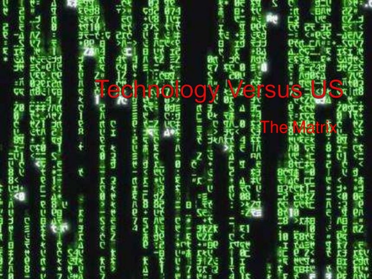 Technology Versus US<br />The Matrix<br />
