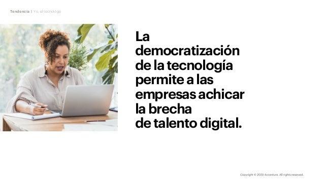 Tendencia | Yo, el tecnológo La democratización delatecnología permitealas empresasachicar labrecha detalentodigital.