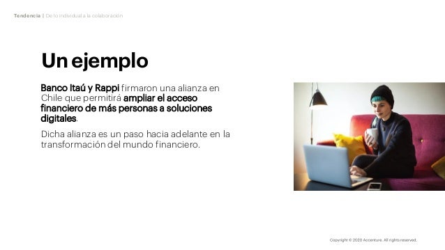 Tendencia | De lo individual a la colaboración Un ejemplo Banco Itaú y Rappi firmaron una alianza en Chile que permitirá a...