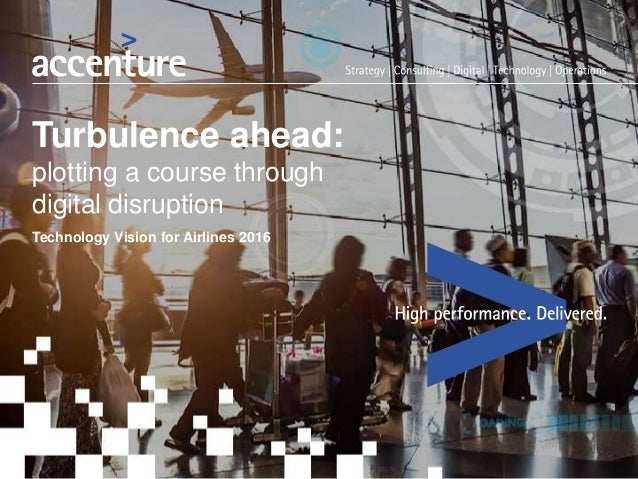 Turbulence ahead: plotting a course through digital disruption Technology Vision for Airlines 2016