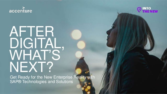 Get Ready for the New Enterprise Reality with SAP® Technologies and Solutions AFTER DIGITAL, WHAT'S NEXT?