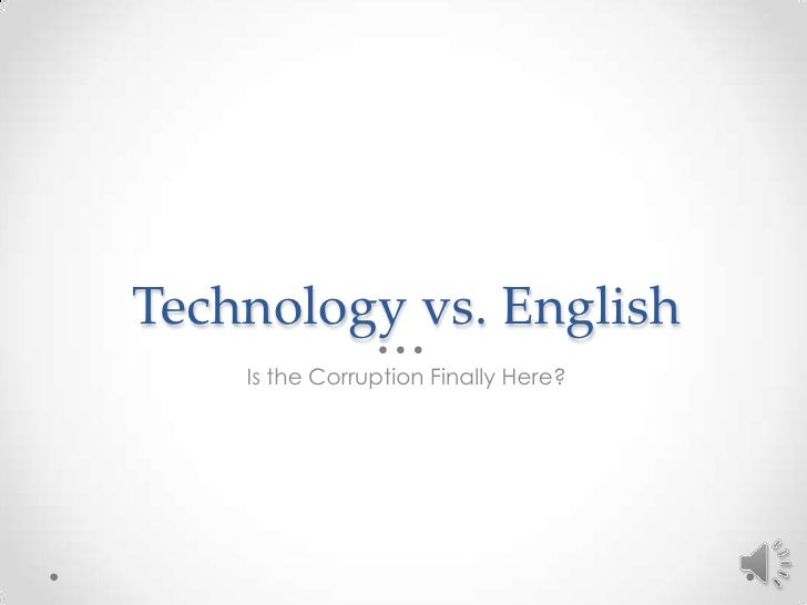 Technology vs. English    Is the Corruption Finally Here?
