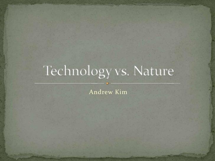 Andrew Kim<br />Technology vs. Nature<br />
