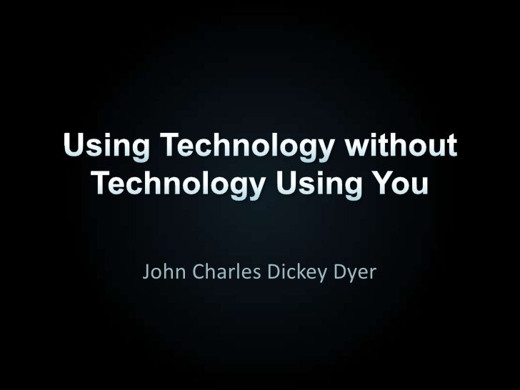 Technology in the Kingdom, Society, and Your Life<br />John Charles Dickey Dyer<br />