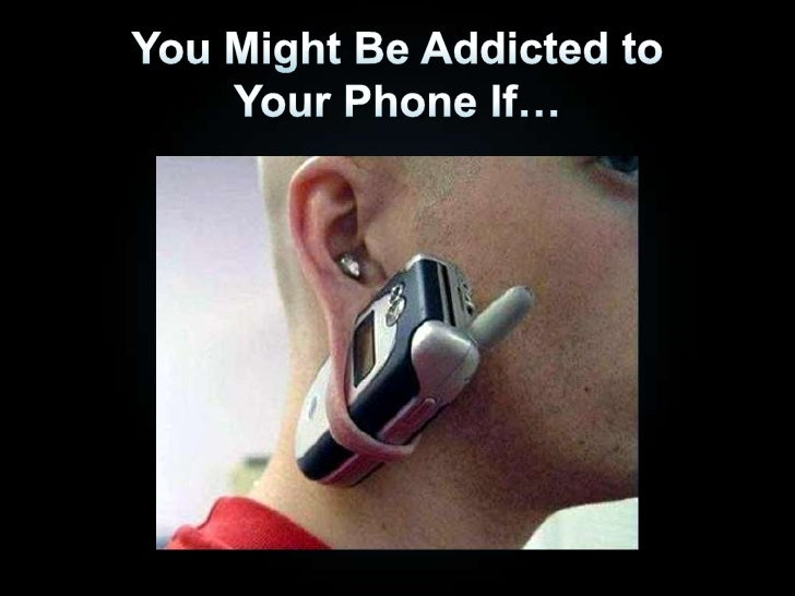 You Might Be Addicted to Your Phone If…<br />