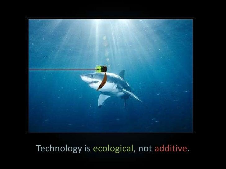 Know fewer numbers (mind is transformed)</li></li></ul><li>We shape technology, and technology shapes us.<br />