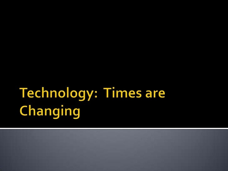 Technology:  Times are Changing<br />