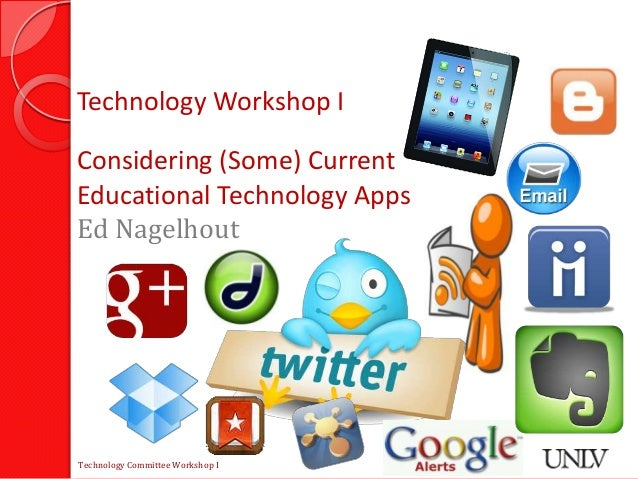 Technology Workshop IConsidering (Some) CurrentEducational Technology AppsEd NagelhoutTechnology Committee Workshop I