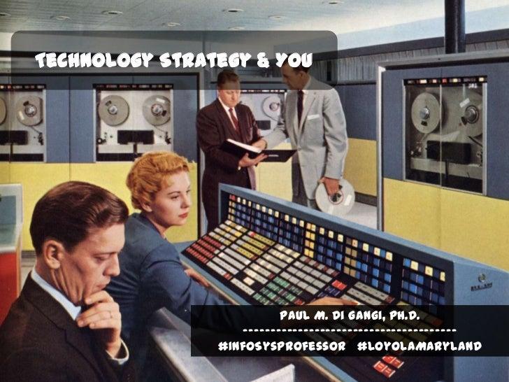 Technology Strategy & You                           Paul M. Di Gangi, Ph.D.                    ---------------------------...
