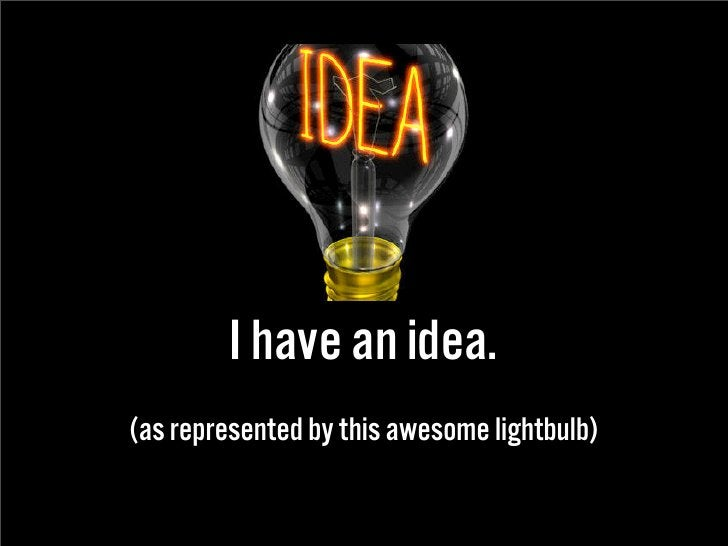 I have an idea. (as represented by this awesome lightbulb)