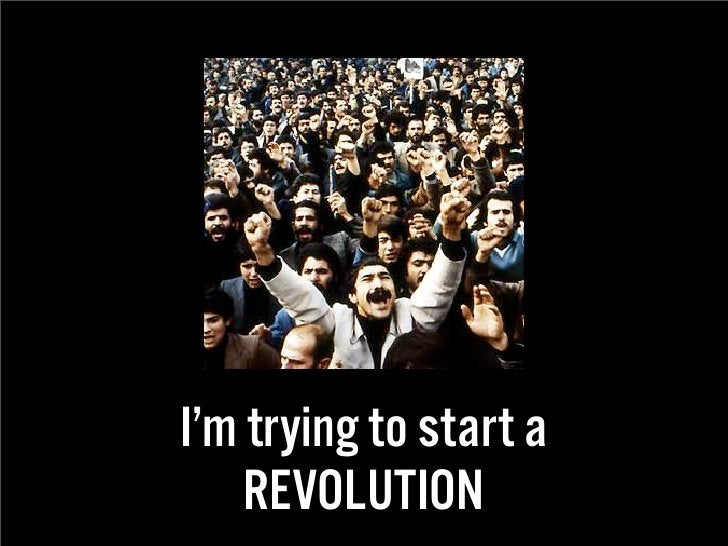 I'm trying to start a     REVOLUTION