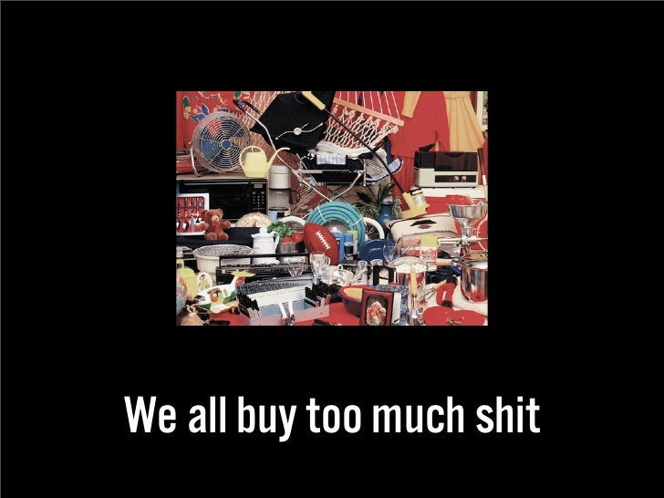 We all buy too much shit