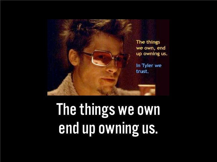The things we own end up owning us.