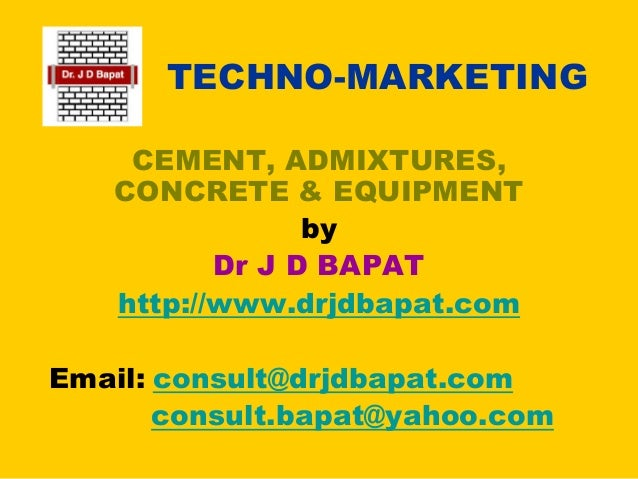 TECHNO-MARKETING CEMENT, ADMIXTURES, CONCRETE & EQUIPMENT by Dr J D BAPAT http://www.drjdbapat.com Email: consult@drjdbapa...