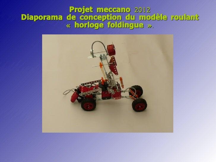 Projet meccano 2012Diaporama de conception du modèle roulant          «horloge foldingue ».