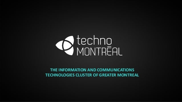 THE INFORMATION AND COMMUNICATIONS TECHNOLOGIES CLUSTER OF GREATER MONTREAL