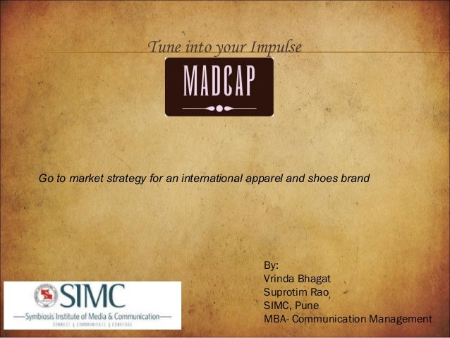 Tune into your Impulse  Go to market strategy for an international apparel and shoes brand  By: Vrinda Bhagat Suprotim Rao...