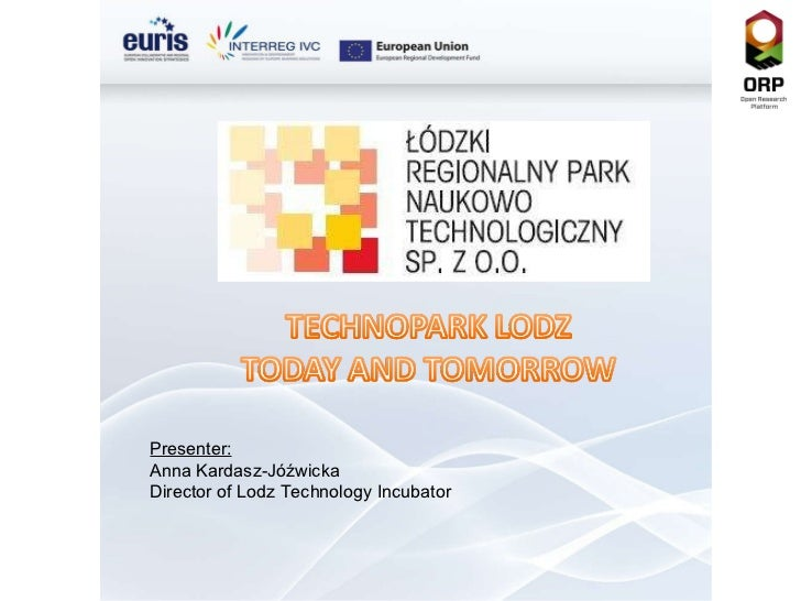 Presenter: Anna Kardasz-Jóźwicka Director of Lodz Technology Incubator