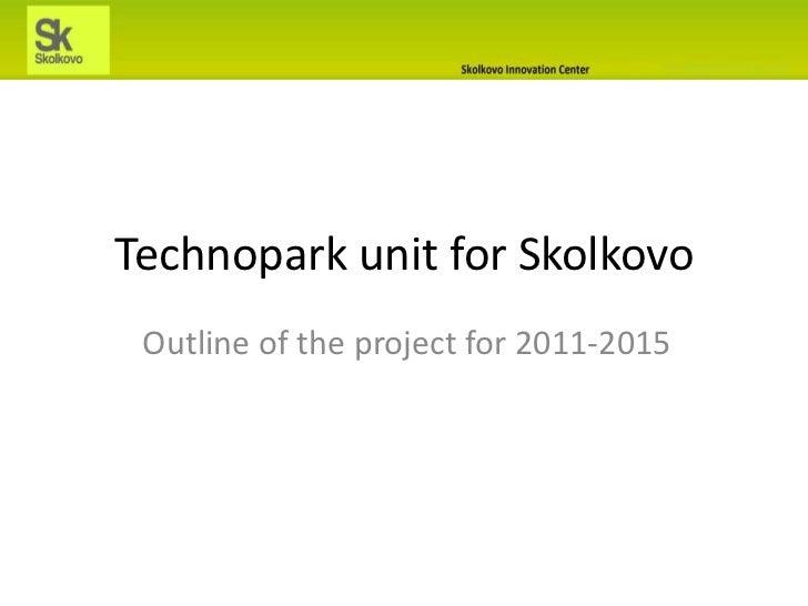 Technopark unit for Skolkovo<br />Outline of the project for 2011-2015<br />