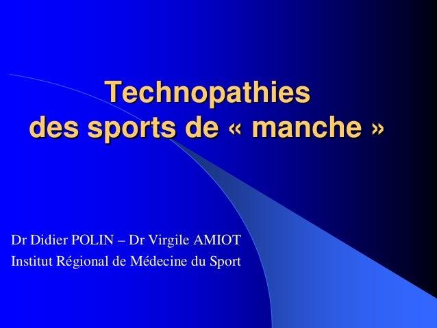 TechnopathiesTechnopathies des sports dedes sports de «« manchemanche »» Dr Didier POLIN – Dr Virgile AMIOT Institut Régio...