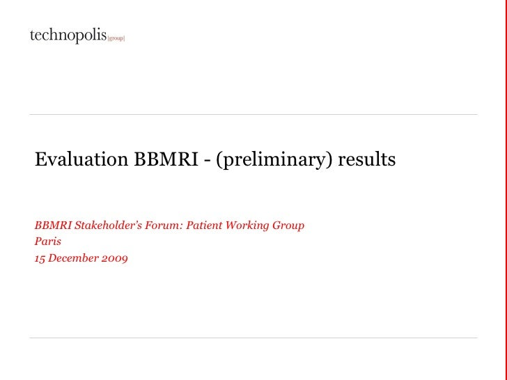 Evaluation BBMRI - (preliminary) results BBMRI Stakeholder's Forum: Patient Working Group Paris 15 December 2009