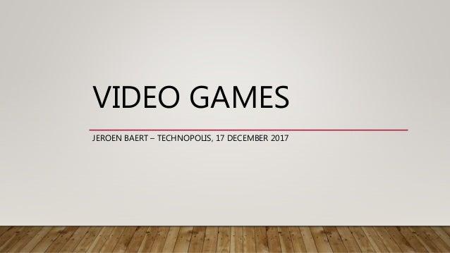 VIDEO GAMES JEROEN BAERT – TECHNOPOLIS, 17 DECEMBER 2017