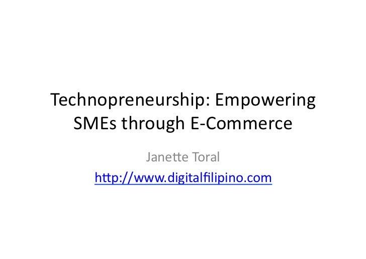 Technopreneurship: Empowering    SMEs through E-‐Commerce              Jane9e Toral       h9p://www.digital...