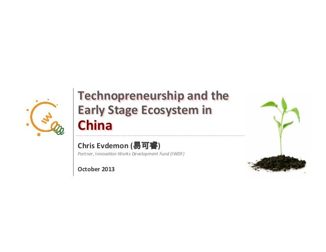 1 Technopreneurship  and  the   Early  Stage  Ecosystem  in     China   Chris  Evdemon  (易可睿)   Pa...