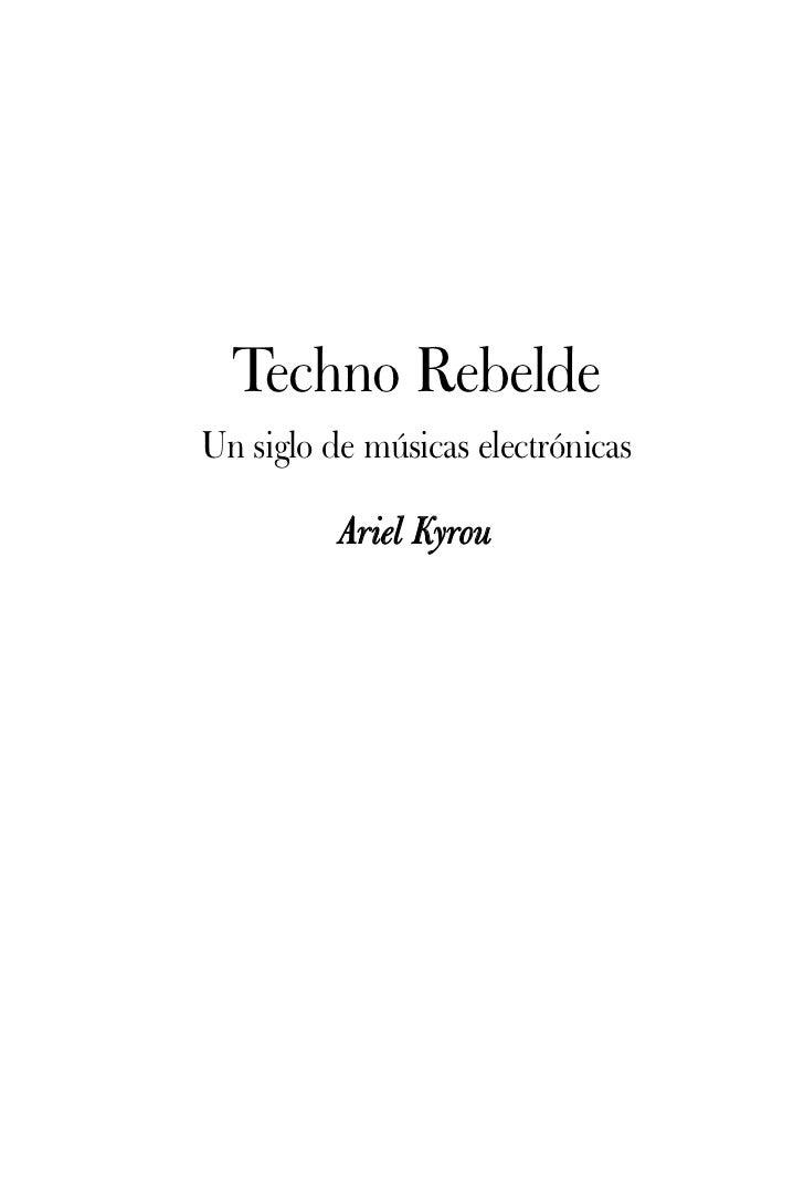 Techno RebeldeUn siglo de músicas electrónicas          Ariel Kyrou