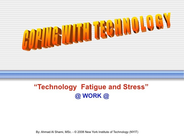 """"""" Technology  Fatigue and Stress""""   @ WORK @ COPING WITH TECHNOLOGY"""