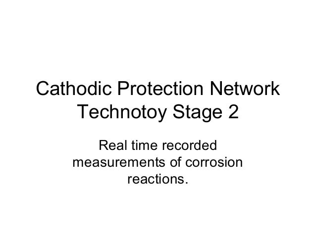 Cathodic Protection Network Technotoy Stage 2 Real time recorded measurements of corrosion reactions.