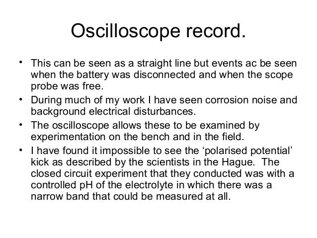 Oscilloscope record. • This can be seen as a straight line but events ac be seen when the battery was disconnected and whe...
