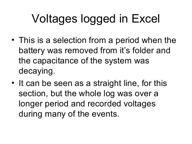 Voltages logged in Excel • This is a selection from a period when the battery was removed from it's folder and the capacit...