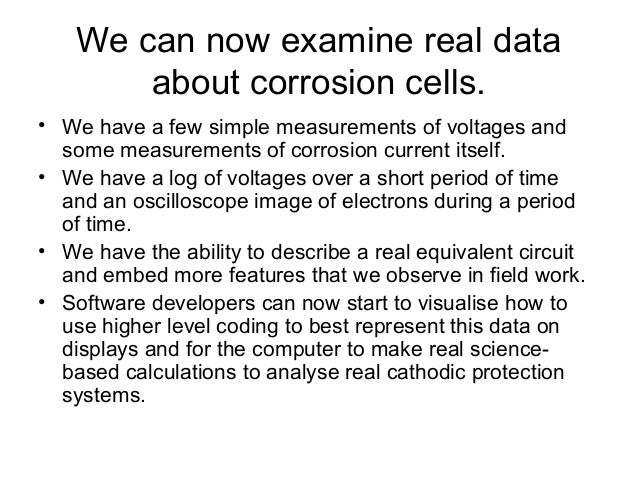 We can now examine real data about corrosion cells. • We have a few simple measurements of voltages and some measurements ...