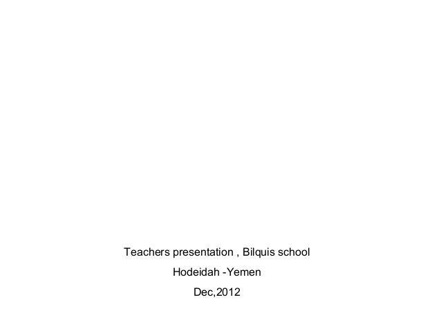 Teachers presentation , Bilquis school         Hodeidah -Yemen              Dec,2012