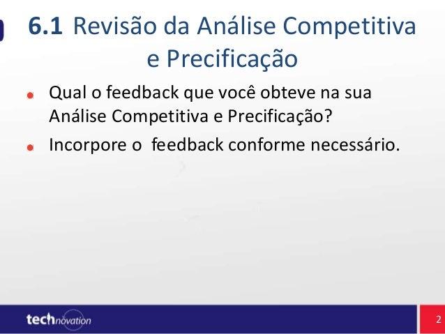 6.1 Revisão da Análise Competitiva e Precificação Qual o feedback que você obteve na sua Análise Competitiva e Precificaçã...