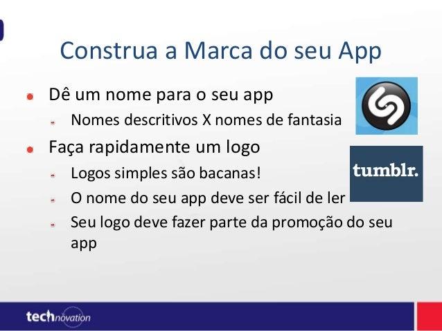 Construa a Marca do seu App Dê um nome para o seu app Nomes descritivos X nomes de fantasia Faça rapidamente um logo Logos...