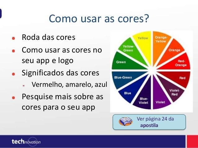Como usar as cores? Roda das cores Como usar as cores no seu app e logo Significados das cores Vermelho, amarelo, azul Pes...