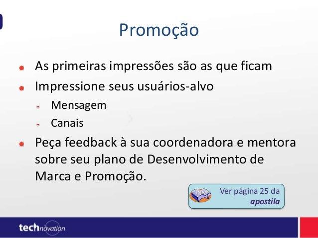 Promoção As primeiras impressões são as que ficam Impressione seus usuários-alvo Mensagem Canais Peça feedback à sua coord...