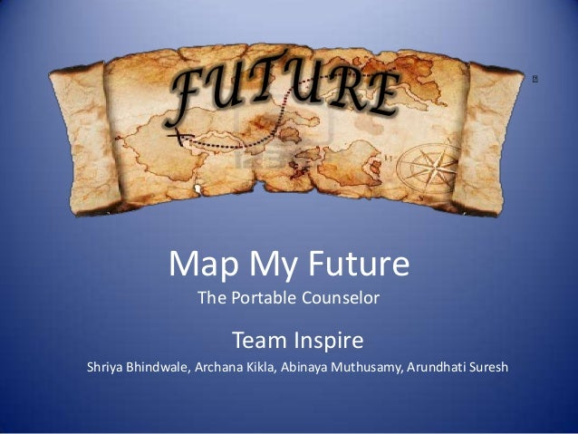 Map My Future                 The Portable Counselor                       Team InspireShriya Bhindwale, Archana Kikla, Ab...